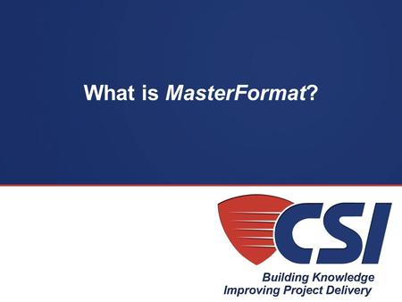 "What is MasterFormat?. ""MasterFormat is a master list of numbers and subject titles classified by work results or construction practices for organizing."