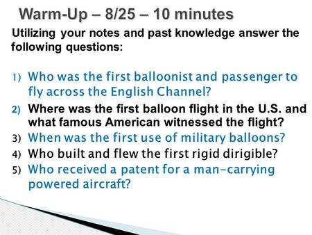Utilizing your notes and past knowledge answer the following questions: 1) Who was the first balloonist and passenger to fly across the English Channel?