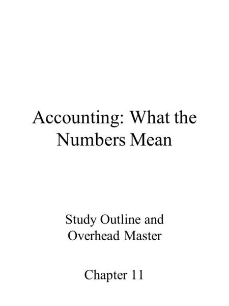 Accounting: What the Numbers Mean Study Outline and Overhead Master Chapter 11.