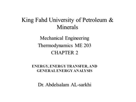 King Fahd University of Petroleum & Minerals Mechanical Engineering Thermodynamics ME 203 CHAPTER 2 ENERGY, ENERGY TRANSFER, AND GENERAL ENERGY ANALYSIS.