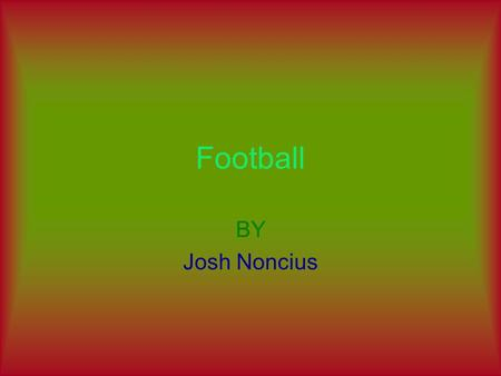Football BY Josh Noncius Football By Josh Noncius Tom Brady is a famous quarterback for the new England Patriots. He played in the Michigan college.