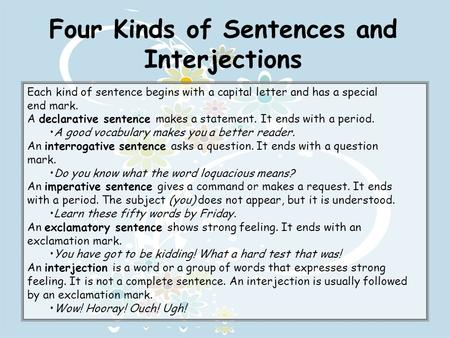Four Kinds of Sentences and Interjections Each kind of sentence begins with a capital letter and has a special end mark. A declarative sentence makes a.