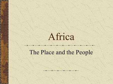 Africa The Place and the People. Africa PowerPoint Presentations GUIDELINES CLICK HERE.