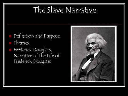 The Slave Narrative Definition and Purpose Themes Frederick Douglass, Narrative of the Life of Frederick Douglass.