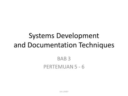 Systems Development and Documentation Techniques BAB 3 PERTEMUAN 5 - 6 SIA-UMBY.