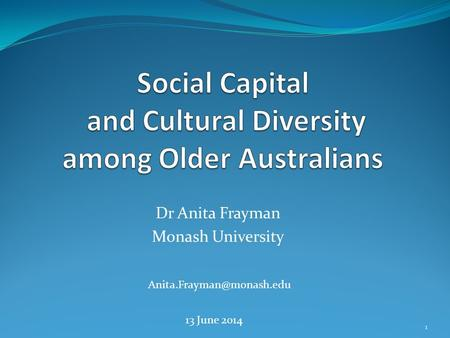 Dr Anita Frayman Monash University 13 June 2014 1.