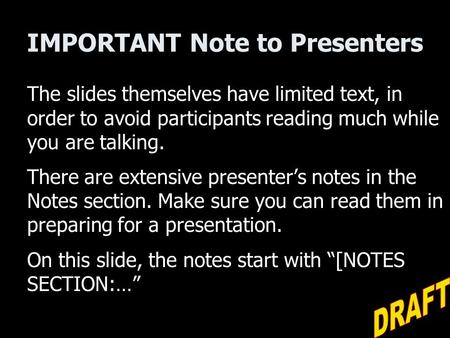 IMPORTANT Note to Presenters The slides themselves have limited text, in order to avoid participants reading much while you are talking. There are extensive.