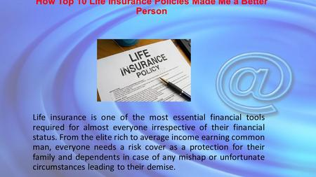 How Top 10 Life Insurance Policies Made Me a Better Person Life insurance is one of the most essential financial tools required for almost everyone irrespective.