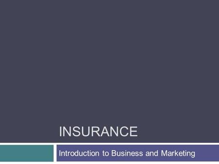 INSURANCE Introduction to Business and Marketing.