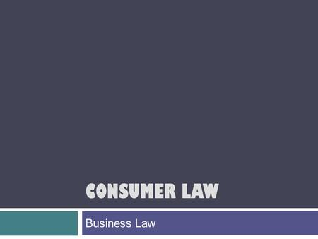 CONSUMER LAW Business Law. Today's Lesson  We will distinguish between the rights & responsibilities of landlords and tenants.  We will also distinguish.