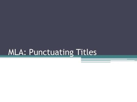 MLA: Punctuating Titles. There is a trick There is a trick to remembering how to treat titles, and it works well enough that you can commit most types.