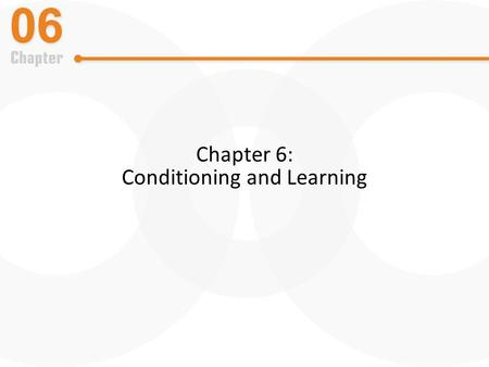 Chapter 6: Conditioning and Learning. What is Learning? Learning – Relatively permanent change in behavior due to experience – Excludes temporary changes.