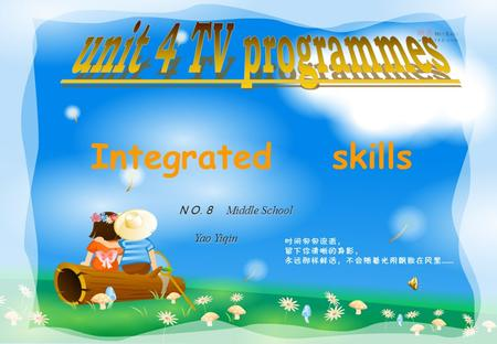Integrated skills NO. 8 Middle School Yao Yiqin Yao Yiqin.
