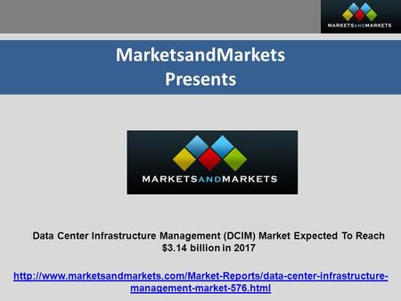 MarketsandMarkets Presents Data Center Infrastructure Management (DCIM) Market Expected To Reach $3.14 billion in 2017
