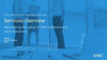 1© Copyright 2014 EMC Corporation. All rights reserved. Services Overview EMC Information Intelligence Group Maximizing the value of EMC software and cloud.