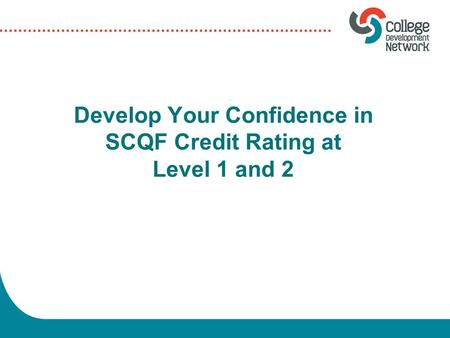 Develop Your Confidence in SCQF Credit Rating at Level 1 and 2.
