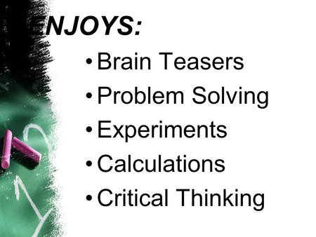 ENJOYS: Brain Teasers Problem Solving Experiments Calculations Critical Thinking.
