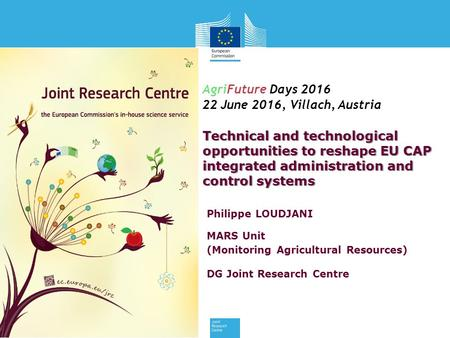 AgriFuture Days 2016 22 June 2016, Villach, Austria Technical and technological opportunities to reshape EU CAP integrated administration and control systems.
