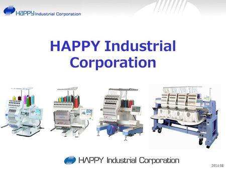 HAPPY Industrial Corporation 2014.08. Introduction of History and Happy Group.