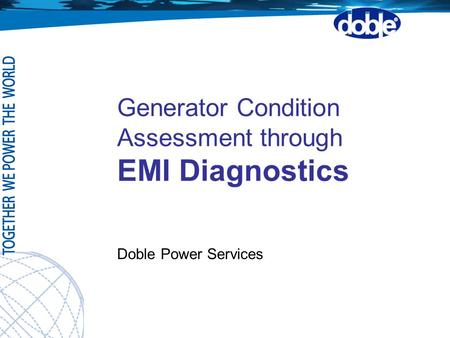 Generator Condition Assessment through EMI Diagnostics Doble Power Services.