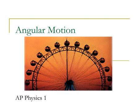 Angular Motion AP Physics 1. Revolving Motion vs Rotating Motion The Earth ____________ around the Sun while _____________ around an axis. Revolving Rotating.