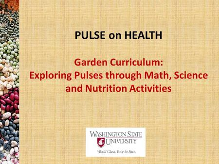 PULSE on HEALTH Garden Curriculum: Exploring Pulses through Math, Science and Nutrition Activities.