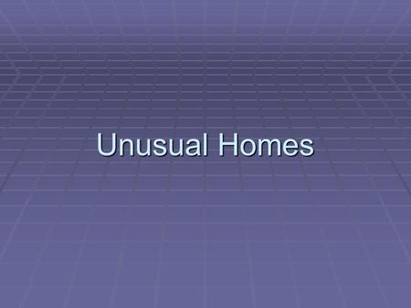 Unusual Homes. Unusual  different  not common  strange  special  unbelievable.