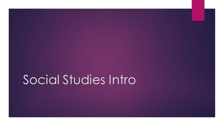 Social Studies Intro. Do Now  What do you think is the difference between Social Studies and History?  Take 2 minutes to write some thoughts on the.