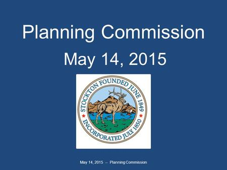 May 14, 2015 -- Planning Commission Planning Commission May 14, 2015.
