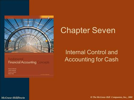 © The McGraw-Hill Companies, Inc., 2008 McGraw-Hill/Irwin Internal Control and Accounting for Cash Chapter Seven.