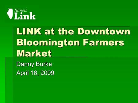 LINK at the Downtown Bloomington Farmers Market Danny Burke April 16, 2009.
