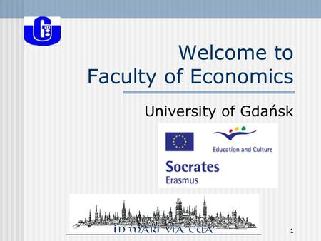 1 Welcome to Faculty of Economics University of Gdańsk.
