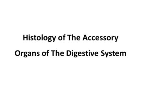 Histology of The Accessory Organs of The Digestive System.
