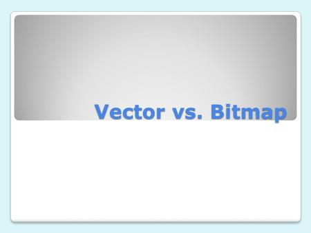 Vector vs. Bitmap. Vector Images Vector images (also called outline images) are images made with lines, text, and shapes. Test type is considered to be.
