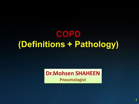 1 COPD (Definitions + Pathology) Dr.Mohsen SHAHEEN Pneumologist Dr.Mohsen SHAHEEN Pneumologist.