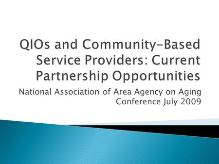 National Association of Area Agency on Aging Conference July 2009.