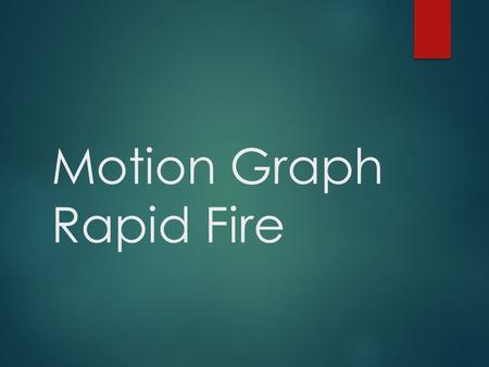 Motion Graph Rapid Fire. What is the velocity from 0-2 s ?