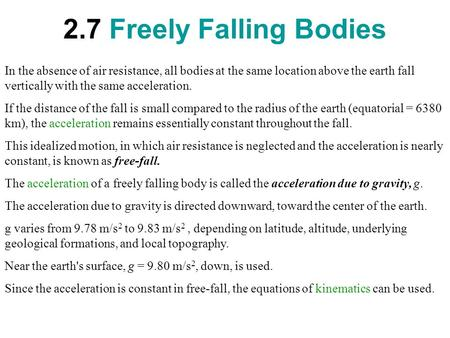 2.7 Freely Falling Bodies In the absence of air resistance, all bodies at the same location above the earth fall vertically with the same acceleration.