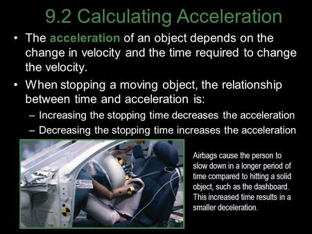 9.2 Calculating Acceleration The acceleration of an object depends on the change in velocity and the time required to change the velocity. When stopping.