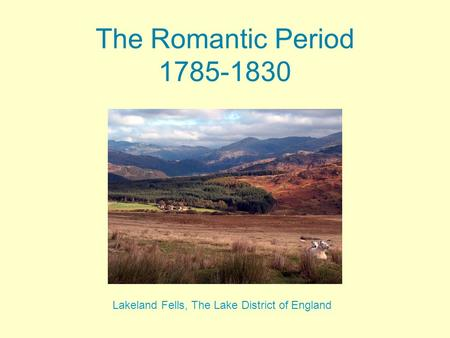 The Romantic Period 1785-1830 Lakeland Fells, The Lake District of England.