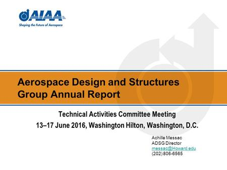 Aerospace Design and Structures Group Annual Report Achille Messac ADSG Director (202) 806-6565 Technical Activities Committee Meeting.