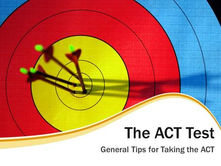 The ACT Test General Tips for Taking the ACT. Feel Confident! Know what to expect – and now you will! Think positively and focus on what you can do. Feeling.