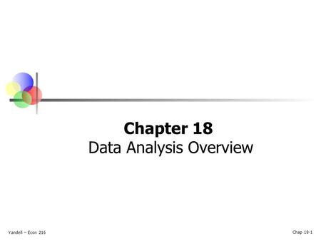 Chapter 18 Data Analysis Overview Yandell – Econ 216 Chap 18-1.