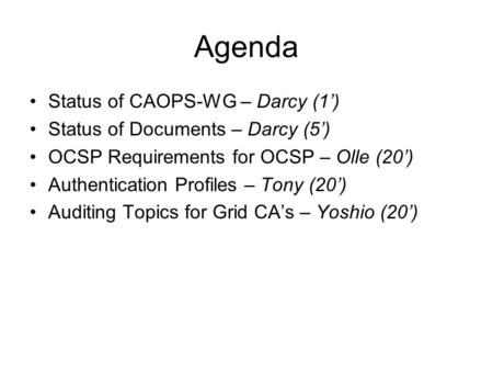 Agenda Status of CAOPS-WG – Darcy (1') Status of Documents – Darcy (5') OCSP Requirements for OCSP – Olle (20') Authentication Profiles – Tony (20') Auditing.
