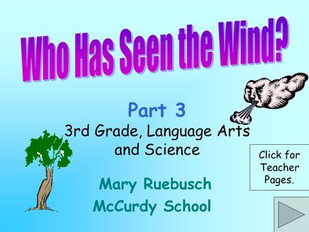 Part 3 3rd Grade, Language Arts and Science Mary Ruebusch McCurdy School Click for Teacher Pages.