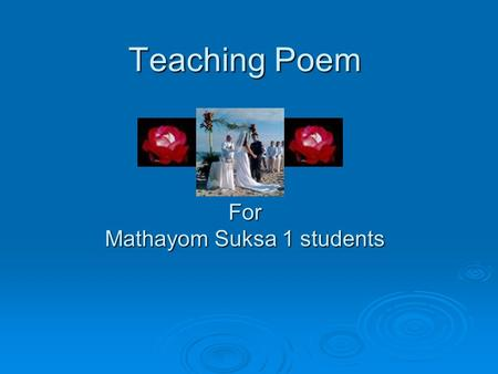 "Teaching Poem For Mathayom Suksa 1 students. Won't you marry me? ""Solider, solider, won't you marry me? It's O, for a fife and a drum."" ""How can I marry."