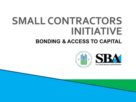 BONDING & ACCESS TO CAPITAL SMALL CONTRACTORS INITIATIVE.