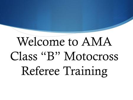 "Welcome to AMA Class ""B"" Motocross Referee Training."