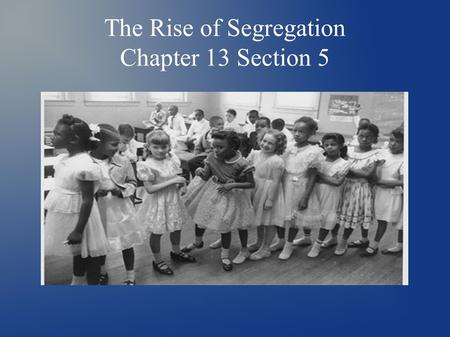 The Rise of Segregation Chapter 13 Section 5. Background ● After Reconstruction ended, Southern states began passing laws that eroded the rights of African.