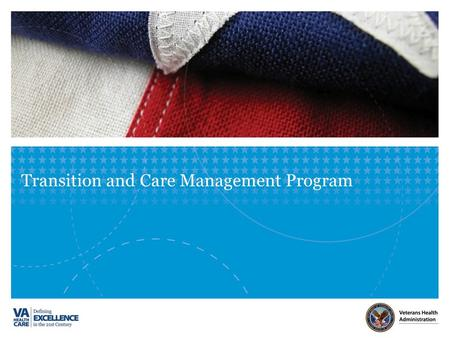 Transition and Care Management Program. VETERANS HEALTH ADMINISTRATION Department of Veterans Affairs (VA) Veterans Health Administration (VHA) Veterans.